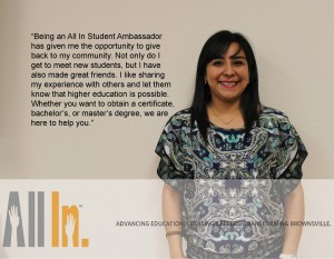Meet Alma Aguilar! She is a student at The University of Texas at Brownsville and an All In Student Ambassador. She is obtaining a Master's in Education in Counseling and Guidance.